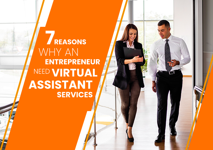 7 Reasons Why an Entrepreneur Need Virtual Assistant Services?