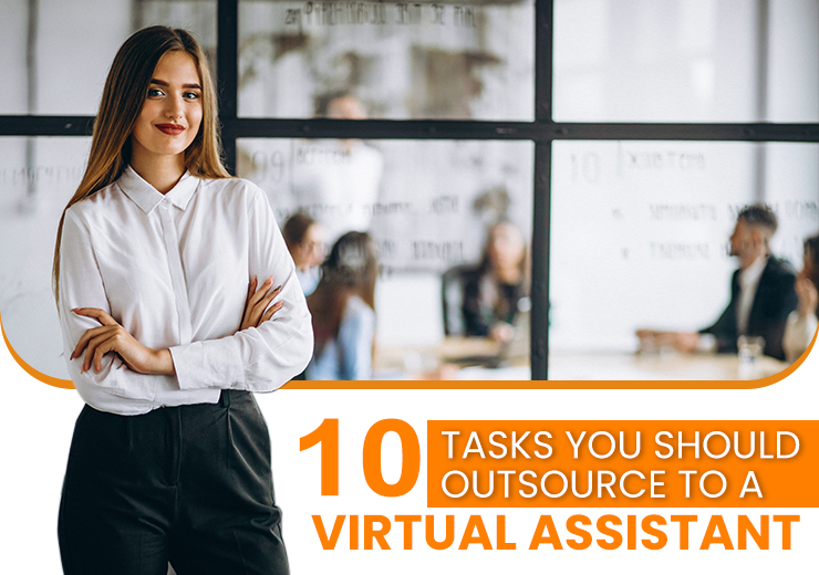 10 Tasks You Should Outsource to a Virtual Assistant