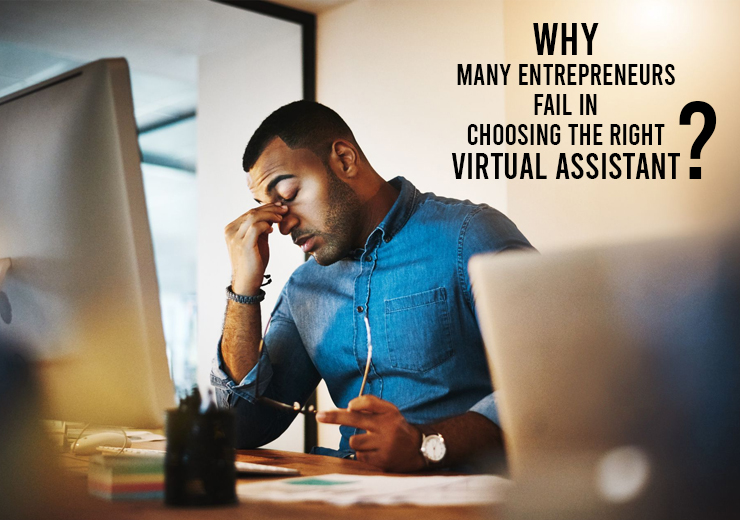 Why Many Entrepreneurs Fail in Choosing the Right Virtual Assistant?