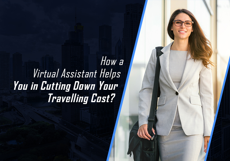 How a Virtual Assistant Helps You in Cutting Down Your Travelling Cost?