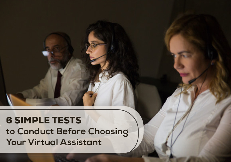 6 Simple Tests To Conduct Before Choosing Your Virtual Assistant