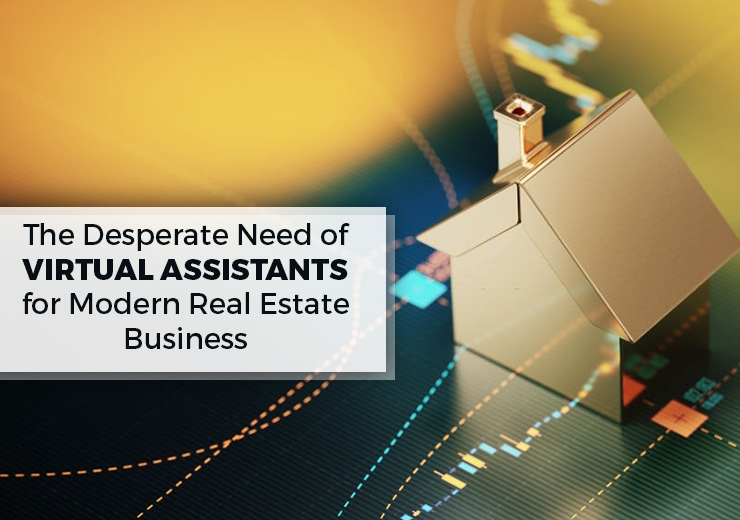 The Desperate Need Of Virtual Assistants For Modern Real Estate Business
