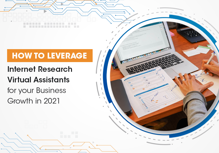How to Leverage Internet Research Virtual Assistants for your Business Growth in 2021