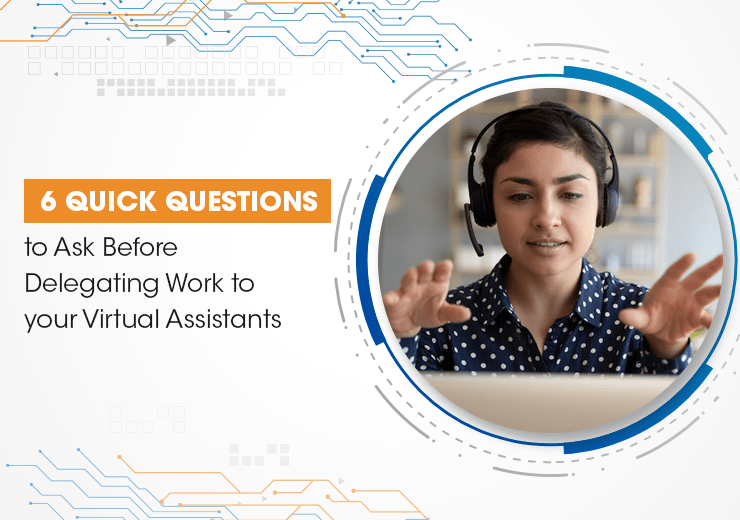 6 Quick Questions To Ask Before Delegating The Work To Your Virtual Assistants Vgr