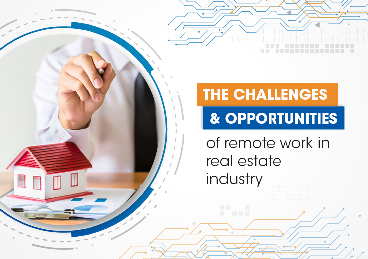 The Challenges And Opportunities Of Remote Work In Real Estate Industry
